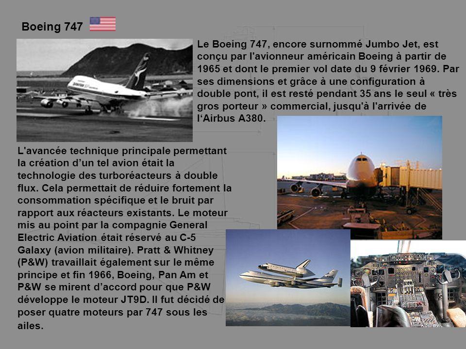 Boeing 747 Le Boeing 747, encore surnommé Jumbo Jet, est conçu par l'avionneur américain Boeing à partir de 1965 et dont le premier vol date du 9 févr
