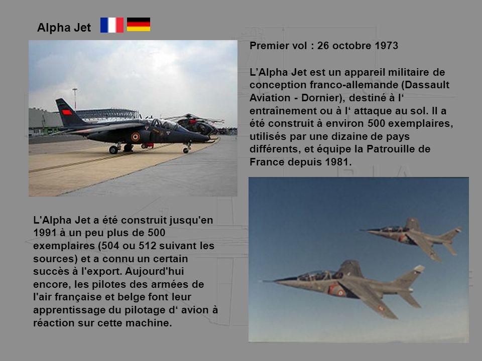 Alpha Jet Premier vol : 26 octobre 1973 LAlpha Jet est un appareil militaire de conception franco-allemande (Dassault Aviation - Dornier), destiné à l
