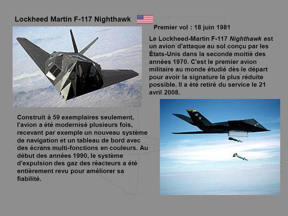 Lockheed Martin F-117 Nighthawk Premier vol : 18 juin 1981 Le Lockheed-Martin F-117 Nighthawk est un avion d'attaque au sol conçu par les États-Unis d