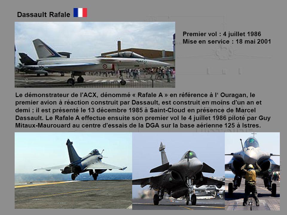 Dassault Rafale Premier vol : 4 juillet 1986 Mise en service : 18 mai 2001 Le démonstrateur de l'ACX, dénommé « Rafale A » en référence à l Ouragan, l