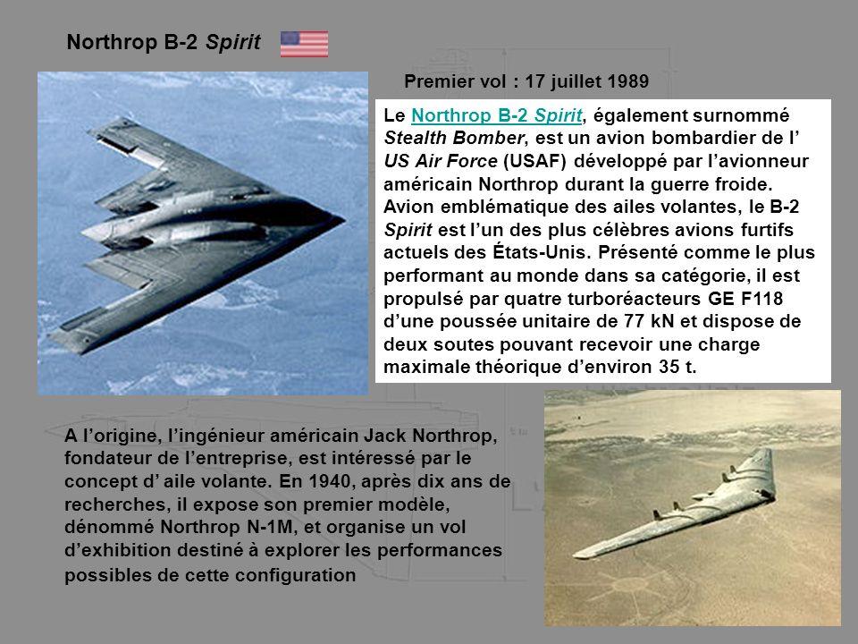 Northrop B-2 Spirit Premier vol : 17 juillet 1989 Le Northrop B-2 Spirit, également surnommé Stealth Bomber, est un avion bombardier de l US Air Force
