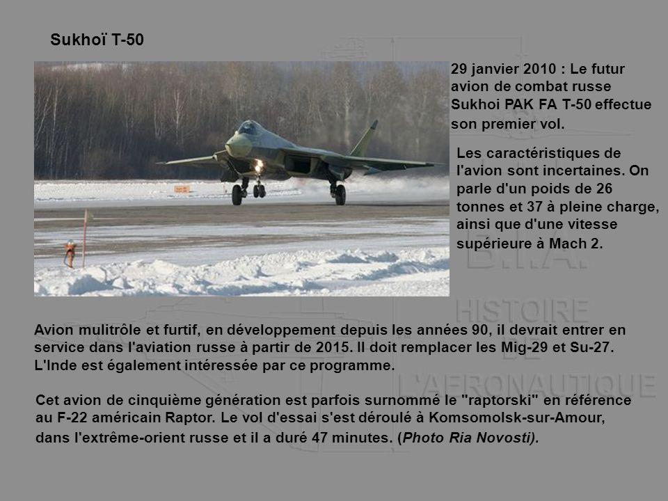 Sukhoï T-50 29 janvier 2010 : Le futur avion de combat russe Sukhoi PAK FA T-50 effectue son premier vol. Cet avion de cinquième génération est parfoi