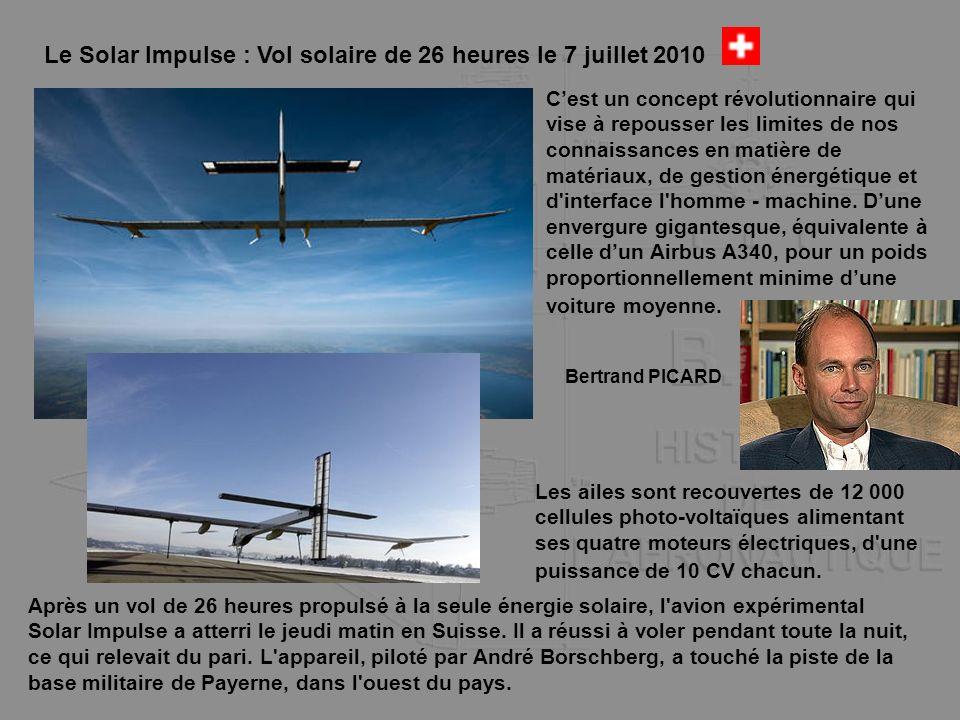 Le Solar Impulse : Vol solaire de 26 heures le 7 juillet 2010 Cest un concept révolutionnaire qui vise à repousser les limites de nos connaissances en