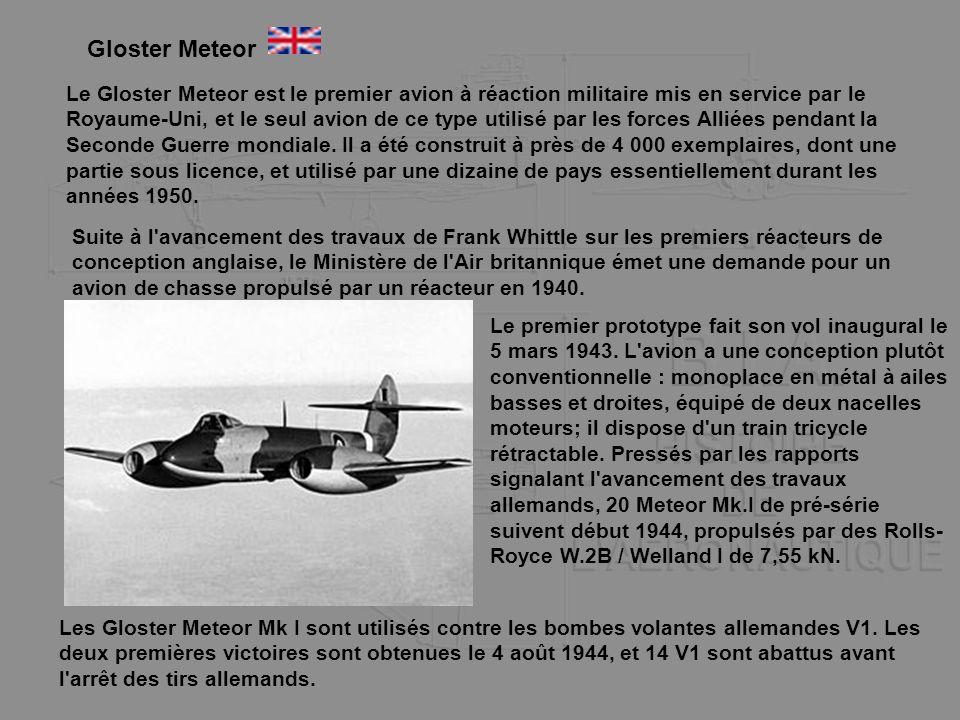 Gloster Meteor Le Gloster Meteor est le premier avion à réaction militaire mis en service par le Royaume-Uni, et le seul avion de ce type utilisé par