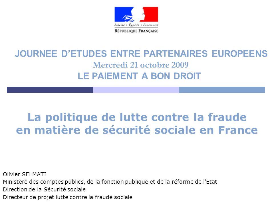 JOURNEE DETUDES ENTRE PARTENAIRES EUROPEENS Mercredi 21 octobre 2009 LE PAIEMENT A BON DROIT La politique de lutte contre la fraude en matière de sécu