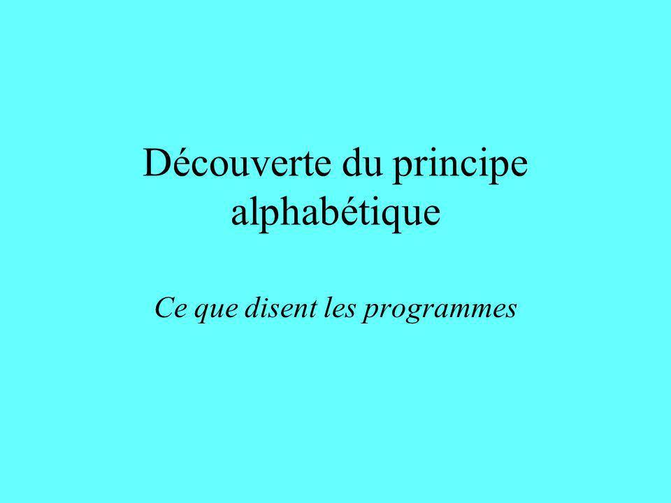 Découverte du principe alphabétique Ce que disent les programmes