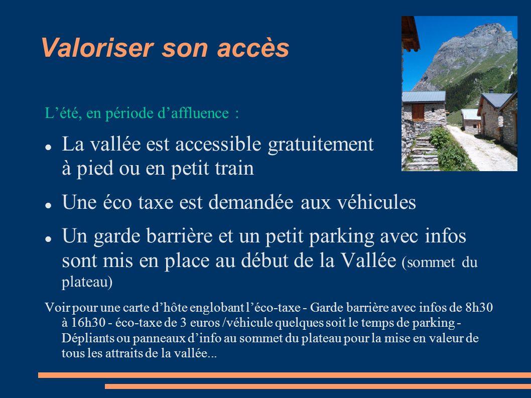 Valoriser son accès Lété, en période daffluence : La vallée est accessible gratuitement à pied ou en petit train Une éco taxe est demandée aux véhicul