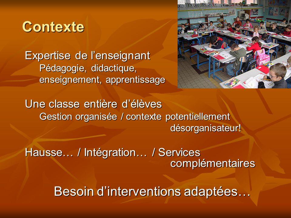 Contexte Expertise de lenseignant Pédagogie, didactique, enseignement, apprentissage Une classe entière délèves Gestion organisée / contexte potentiellement désorganisateur.