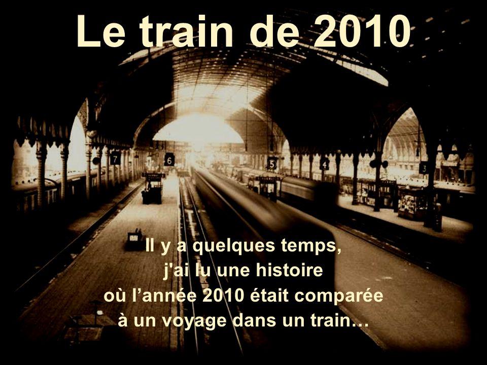 Le train de 2010 Il y a quelques temps, j ai lu une histoire où lannée 2010 était comparée à un voyage dans un train…