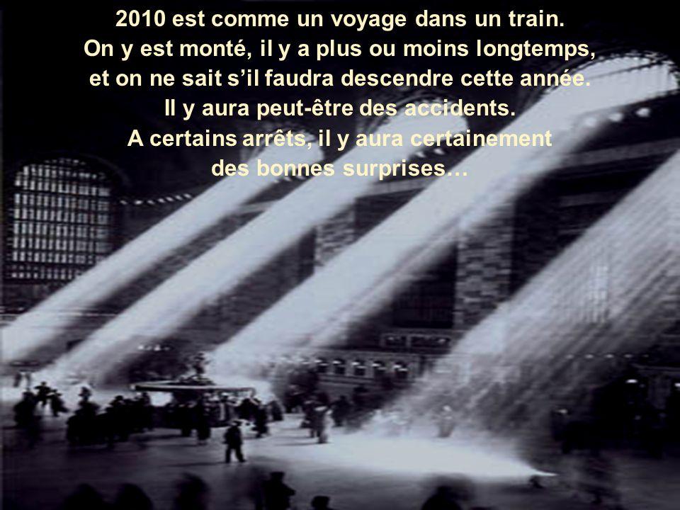 Le train de 2010 Il y a quelques temps, j'ai lu une histoire où lannée 2010 était comparée à un voyage dans un train…