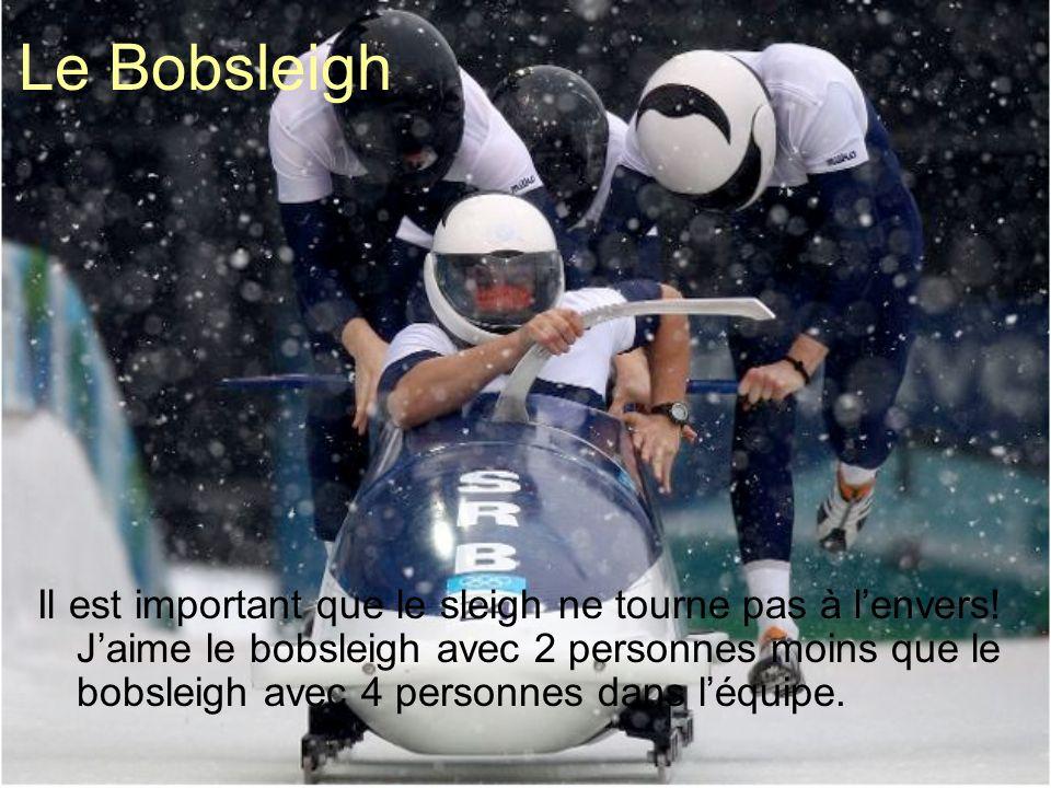 Le Bobsleigh Il est important que le sleigh ne tourne pas à lenvers.