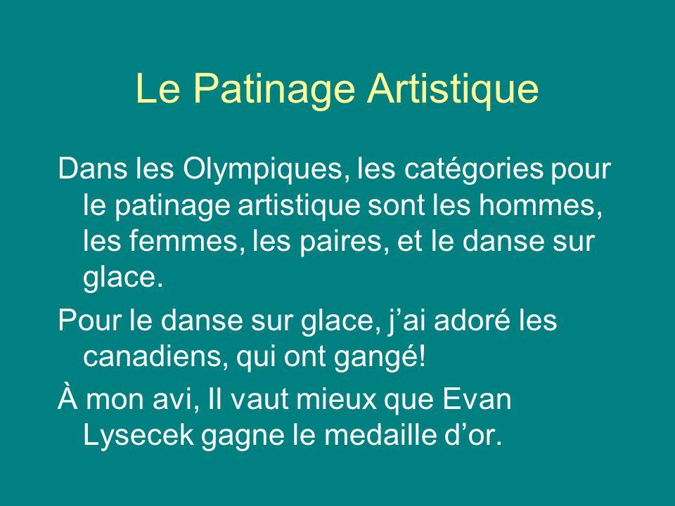 Le Patinage Artistique Dans les Olympiques, les catégories pour le patinage artistique sont les hommes, les femmes, les paires, et le danse sur glace.