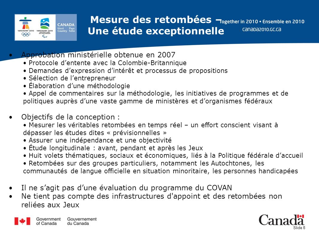Slide 8 Approbation ministérielle obtenue en 2007 Protocole dentente avec la Colombie-Britannique Demandes dexpression dintérêt et processus de propos