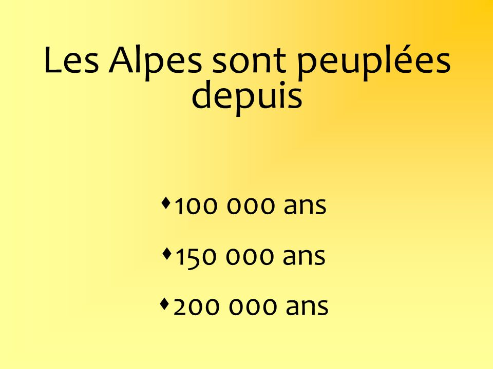 Les Alpes sont peuplées depuis 100 000 ans 150 000 ans 200 000 ans
