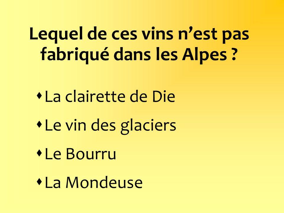 Lequel de ces vins nest pas fabriqué dans les Alpes ? La clairette de Die Le vin des glaciers Le Bourru La Mondeuse