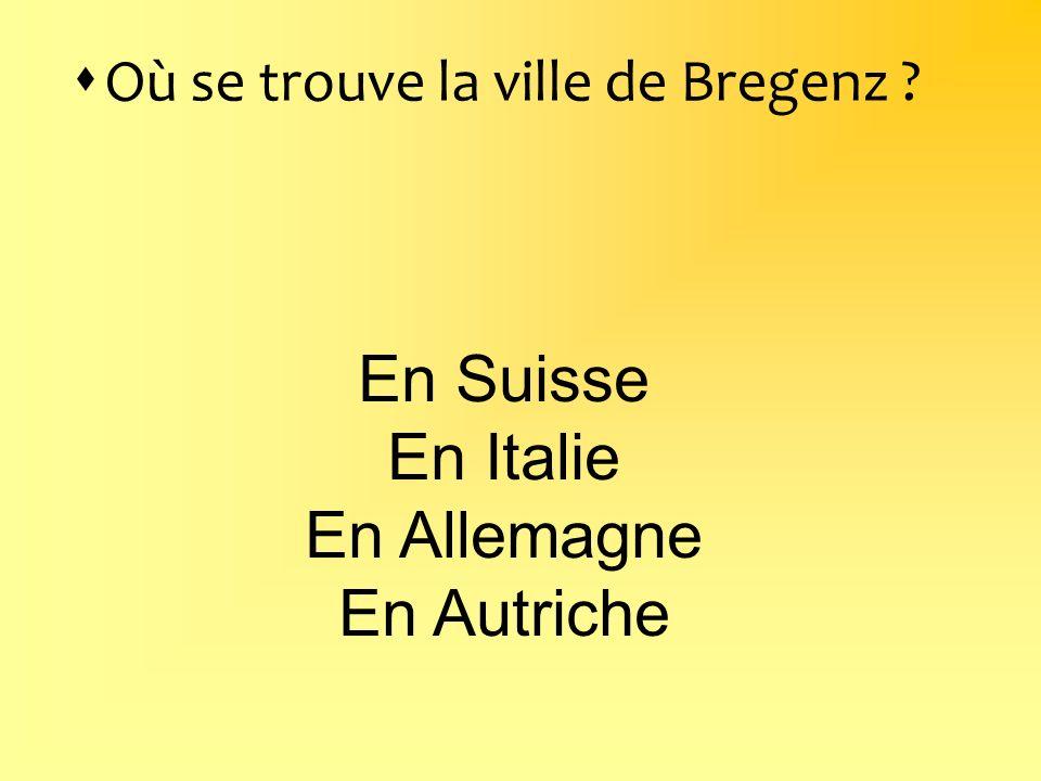 Où se trouve la ville de Bregenz ? En Suisse En Italie En Allemagne En Autriche