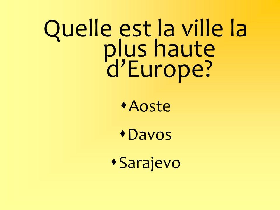 Quelle est la ville la plus haute dEurope? Aoste Davos Sarajevo