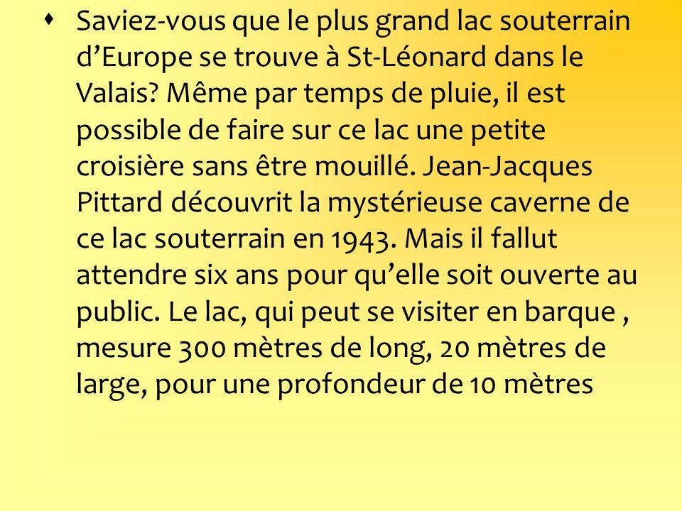 Saviez-vous que le plus grand lac souterrain dEurope se trouve à St-Léonard dans le Valais? Même par temps de pluie, il est possible de faire sur ce l