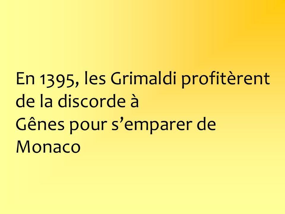 En 1395, les Grimaldi profitèrent de la discorde à Gênes pour semparer de Monaco
