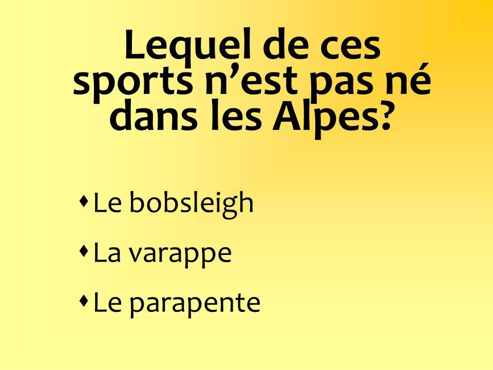 Lequel de ces sports nest pas né dans les Alpes? Le bobsleigh La varappe Le parapente