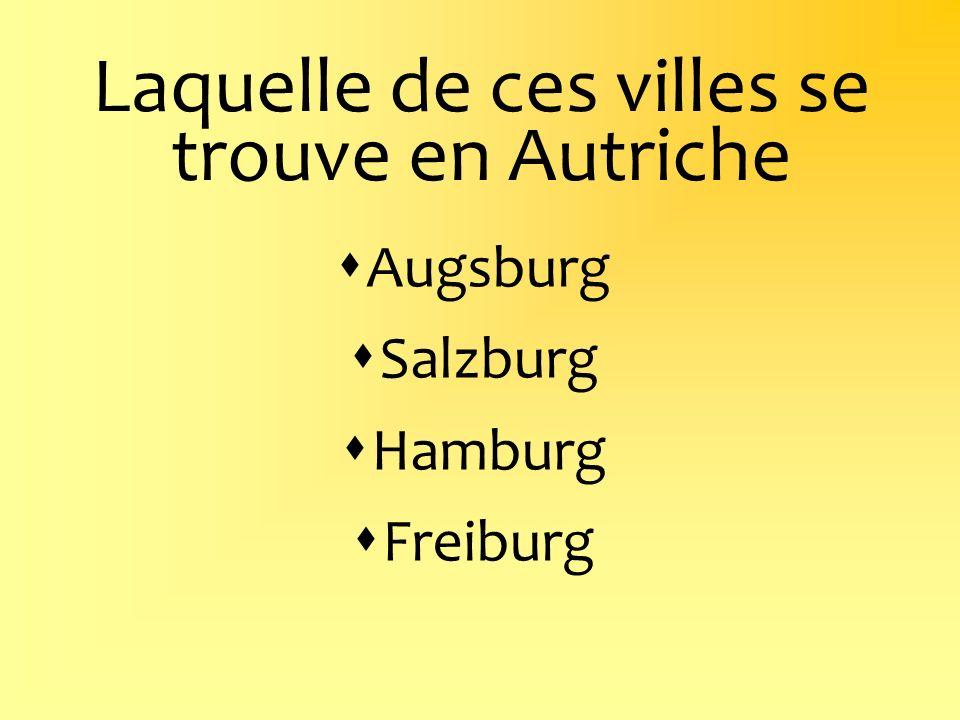 Laquelle de ces villes se trouve en Autriche Augsburg Salzburg Hamburg Freiburg