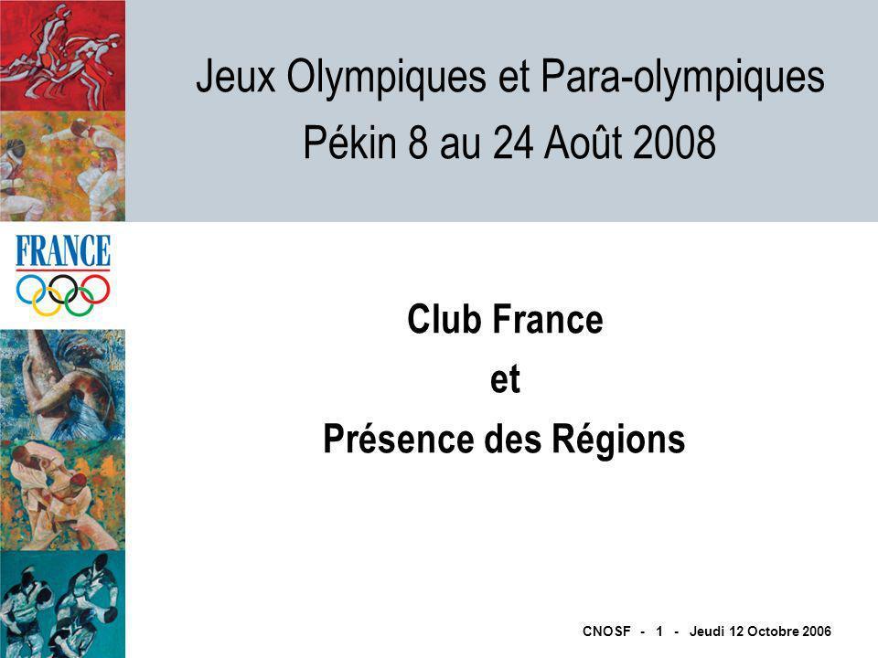 Jeux Olympiques et Para-olympiques Pékin 8 au 24 Août 2008 CNOSF - 1 - Jeudi 12 Octobre 2006 Club France et Présence des Régions