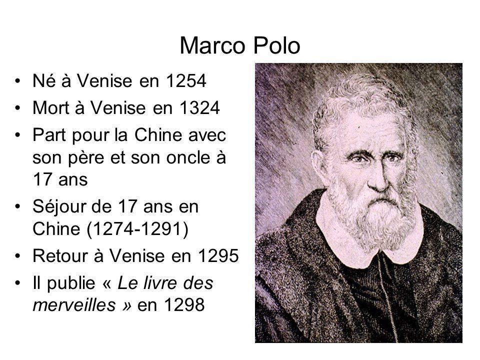 Marco Polo Né à Venise en 1254 Mort à Venise en 1324 Part pour la Chine avec son père et son oncle à 17 ans Séjour de 17 ans en Chine (1274-1291) Reto