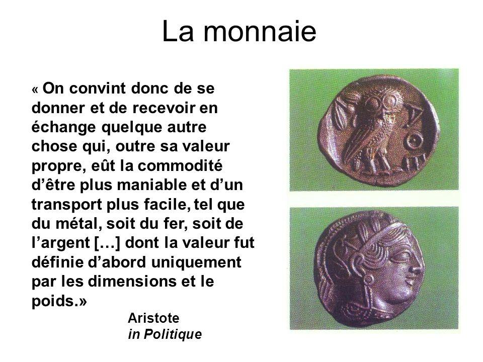 La monnaie « On convint donc de se donner et de recevoir en échange quelque autre chose qui, outre sa valeur propre, eût la commodité dêtre plus mania