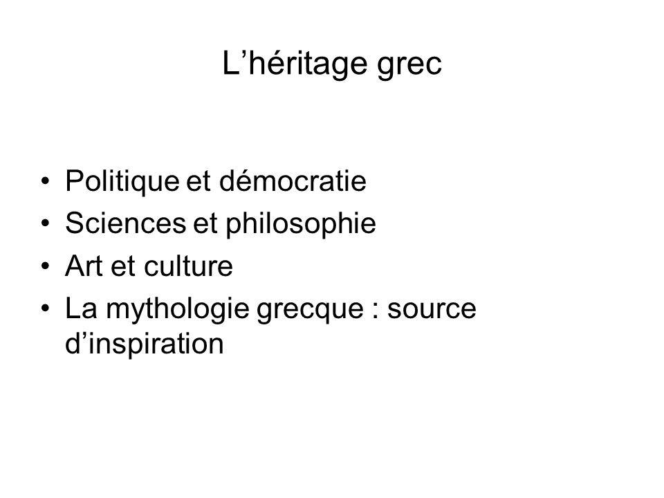 Lhéritage grec Politique et démocratie Sciences et philosophie Art et culture La mythologie grecque : source dinspiration