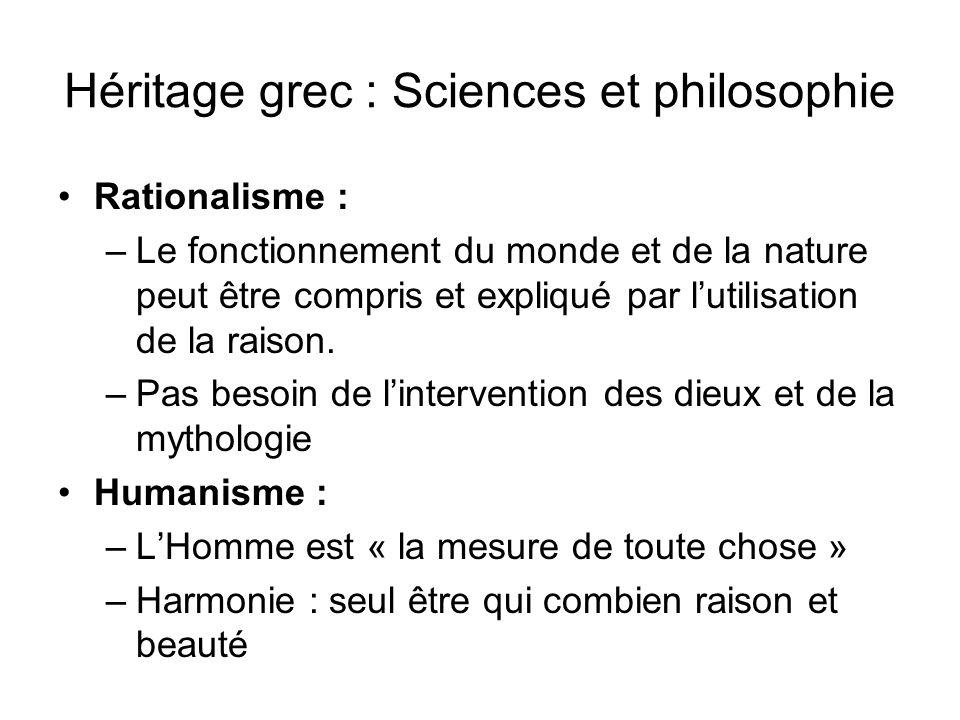 Héritage grec : Sciences et philosophie Rationalisme : –Le fonctionnement du monde et de la nature peut être compris et expliqué par lutilisation de l