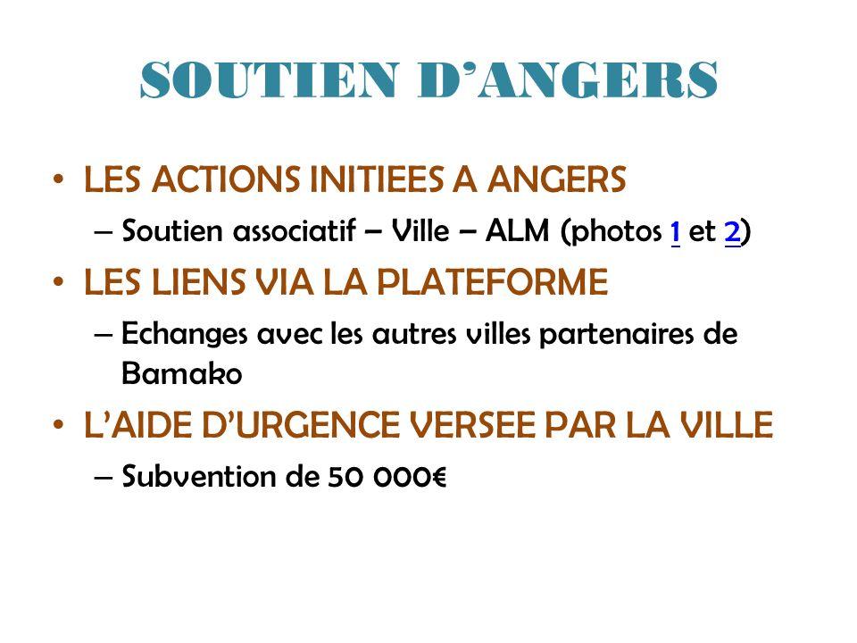 SOUTIEN DANGERS LES ACTIONS INITIEES A ANGERS – Soutien associatif – Ville – ALM (photos 1 et 2)12 LES LIENS VIA LA PLATEFORME – Echanges avec les autres villes partenaires de Bamako LAIDE DURGENCE VERSEE PAR LA VILLE – Subvention de 50 000