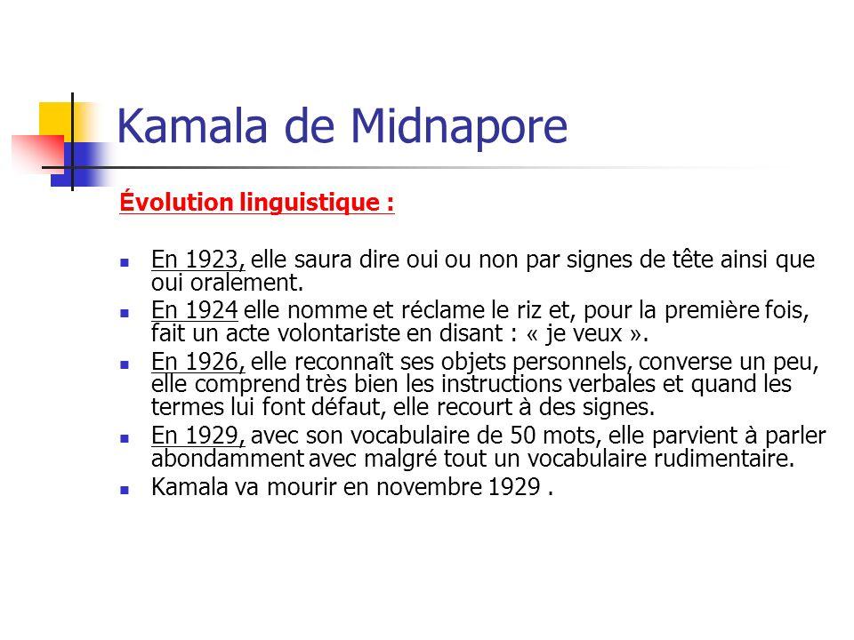 Kamala de Midnapore É volution linguistique : En 1923, elle saura dire oui ou non par signes de tête ainsi que oui oralement. En 1924 elle nomme et r