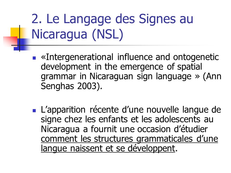 2. Le Langage des Signes au Nicaragua (NSL) «Intergenerational influence and ontogenetic development in the emergence of spatial grammar in Nicaraguan