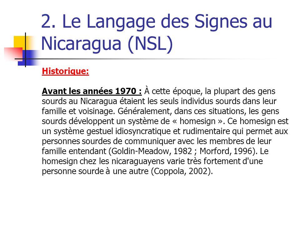 2. Le Langage des Signes au Nicaragua (NSL) Historique: Avant les années 1970 : À cette époque, la plupart des gens sourds au Nicaragua étaient les se