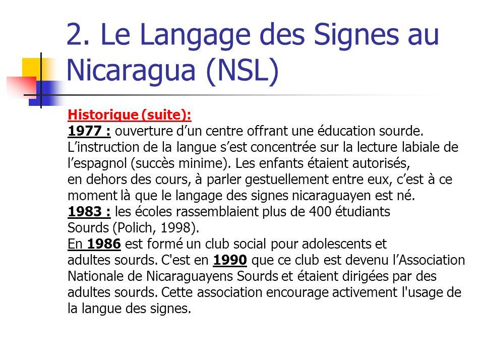 2. Le Langage des Signes au Nicaragua (NSL) Historique (suite): 1977 : ouverture dun centre offrant une éducation sourde. Linstruction de la langue se