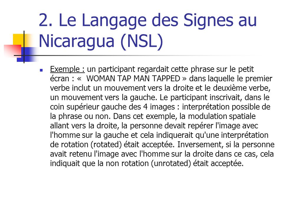 2. Le Langage des Signes au Nicaragua (NSL) Exemple : un participant regardait cette phrase sur le petit écran : « WOMAN TAP MAN TAPPED » dans laquell