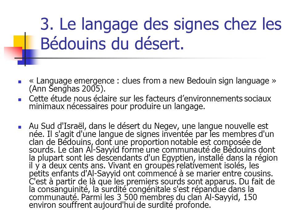 3. Le langage des signes chez les Bédouins du désert. « Language emergence : clues from a new Bedouin sign language » (Ann Senghas 2005). Cette étude