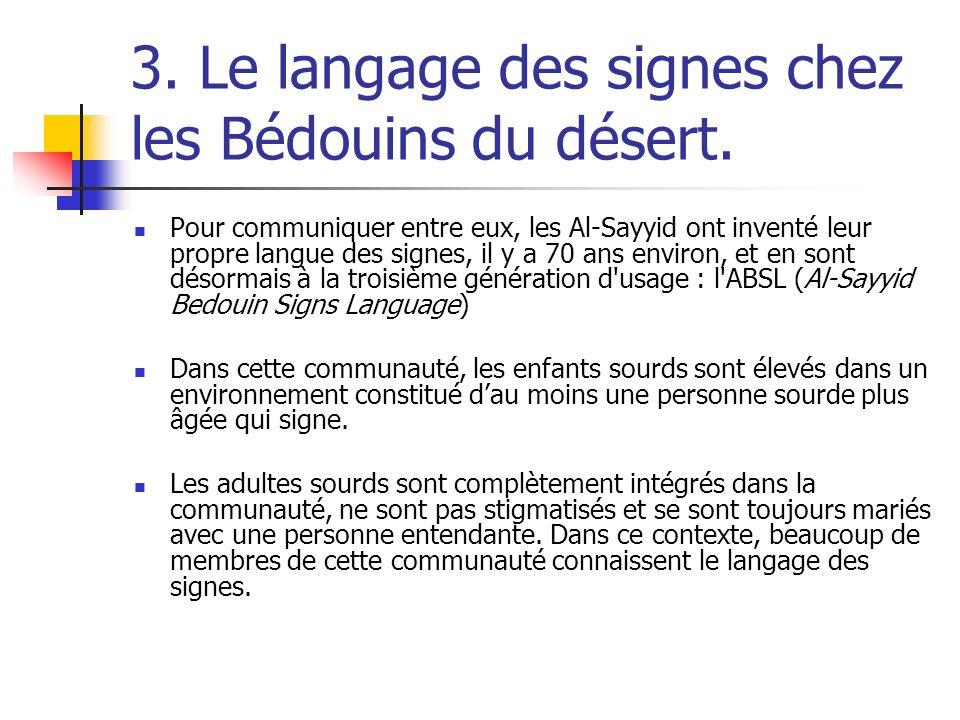 3. Le langage des signes chez les Bédouins du désert. Pour communiquer entre eux, les Al-Sayyid ont inventé leur propre langue des signes, il y a 70 a