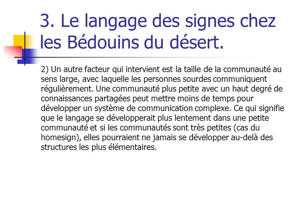 3. Le langage des signes chez les Bédouins du désert. 2) Un autre facteur qui intervient est la taille de la communauté au sens large, avec laquelle l