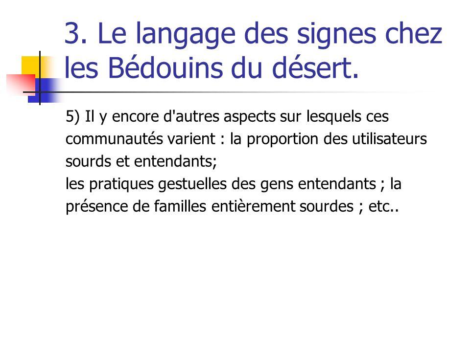 3. Le langage des signes chez les Bédouins du désert. 5) Il y encore d'autres aspects sur lesquels ces communautés varient : la proportion des utilisa