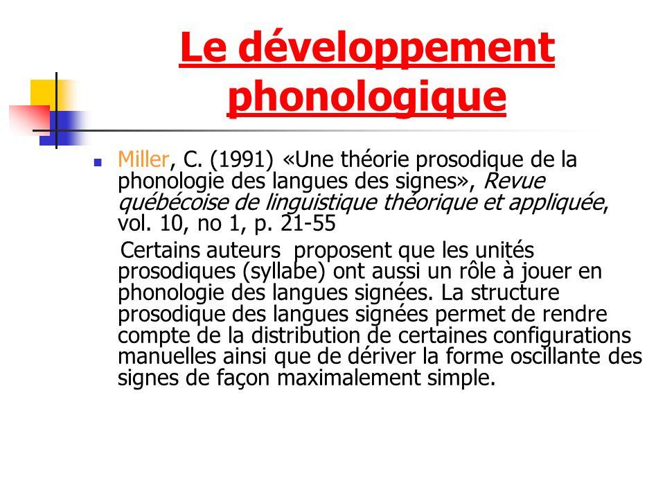 Le développement phonologique Miller, C. (1991) «Une théorie prosodique de la phonologie des langues des signes», Revue québécoise de linguistique thé