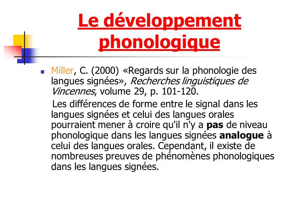 Le développement phonologique Miller, C. (2000) «Regards sur la phonologie des langues signées», Recherches linguistiques de Vincennes, volume 29, p.