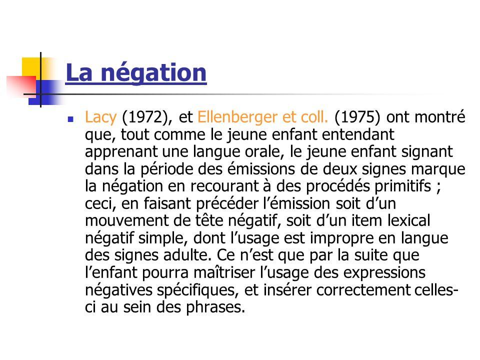 La négation Lacy (1972), et Ellenberger et coll. (1975) ont montré que, tout comme le jeune enfant entendant apprenant une langue orale, le jeune enfa