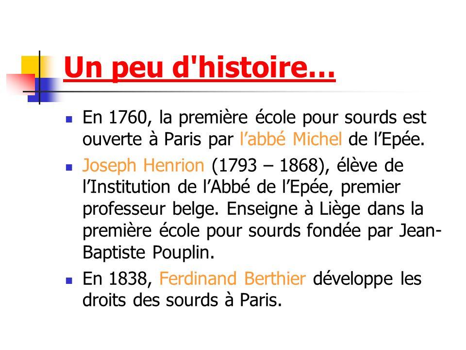 En 1760, la première école pour sourds est ouverte à Paris par labbé Michel de lEpée. Joseph Henrion (1793 – 1868), élève de lInstitution de lAbbé de