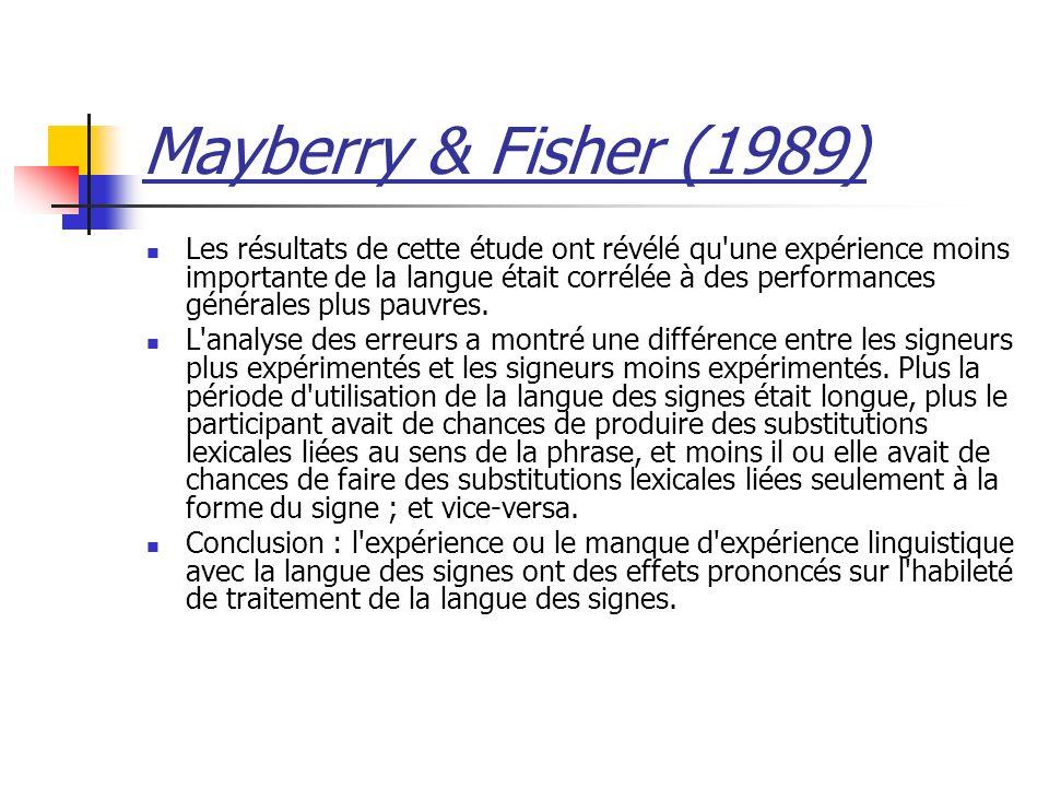 Mayberry & Fisher (1989) Les résultats de cette étude ont révélé qu'une expérience moins importante de la langue était corrélée à des performances gén