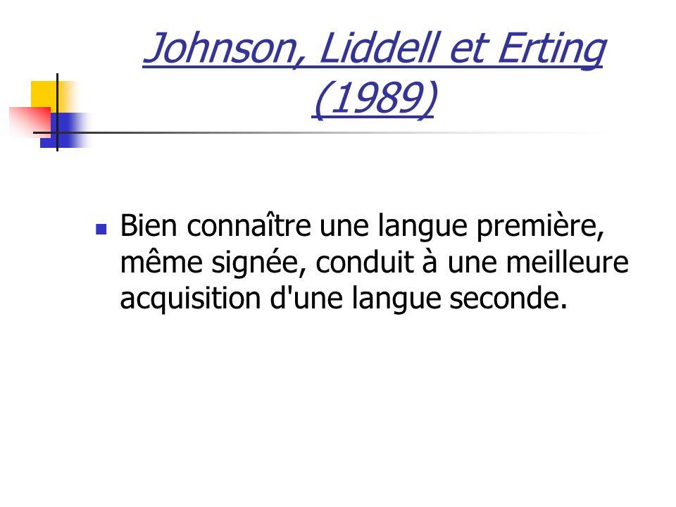 Johnson, Liddell et Erting (1989) Bien connaître une langue première, même signée, conduit à une meilleure acquisition d une langue seconde.
