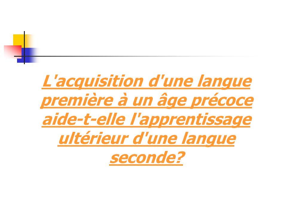 L acquisition d une langue première à un âge précoce aide-t-elle l apprentissage ultérieur d une langue seconde?