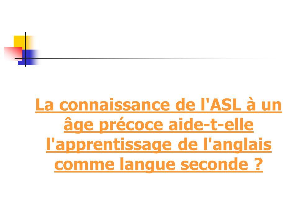 La connaissance de l ASL à un âge précoce aide-t-elle l apprentissage de l anglais comme langue seconde ?
