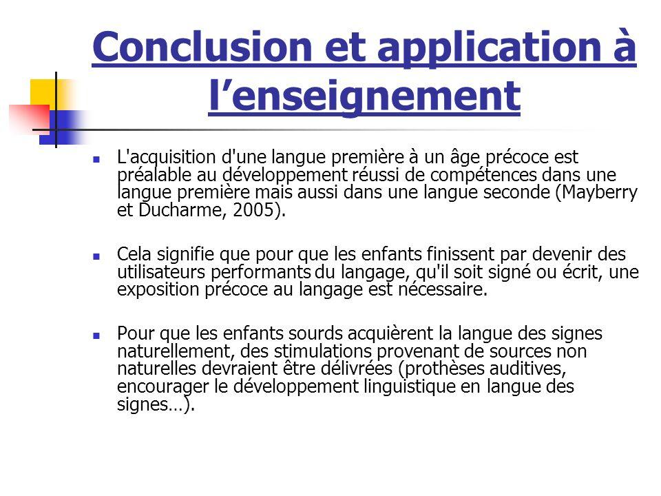 Conclusion et application à lenseignement L acquisition d une langue première à un âge précoce est préalable au développement réussi de compétences dans une langue première mais aussi dans une langue seconde (Mayberry et Ducharme, 2005).