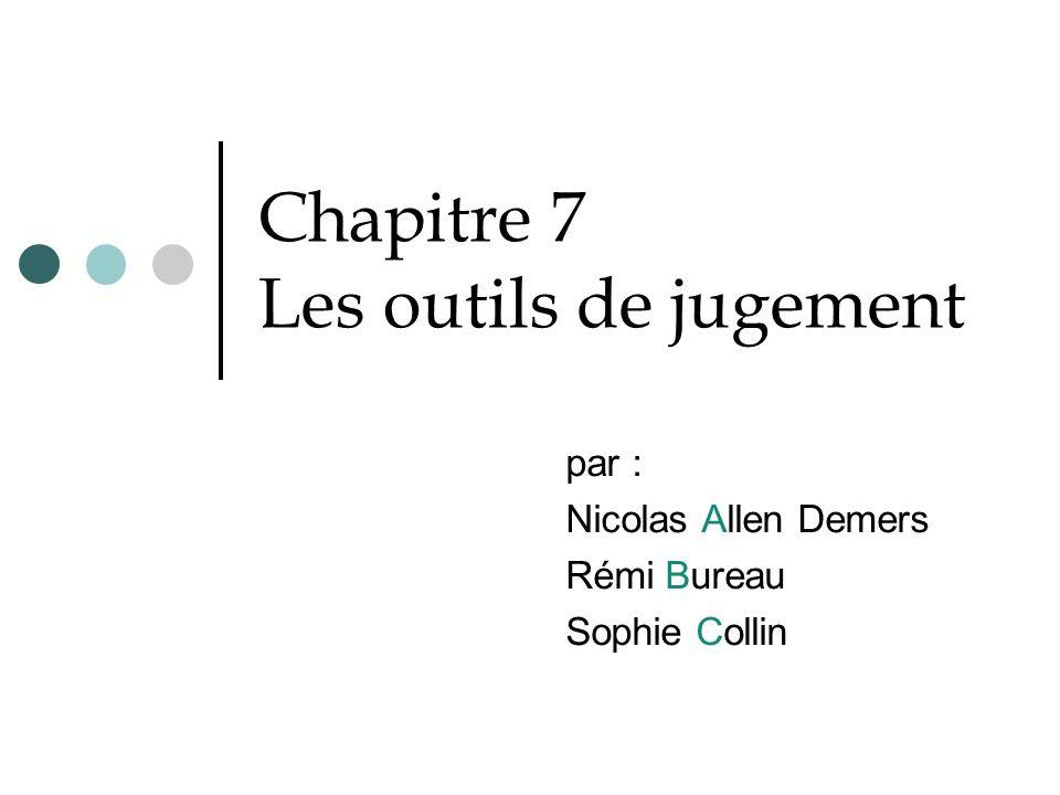 Chapitre 7 Les outils de jugement par : Nicolas Allen Demers Rémi Bureau Sophie Collin